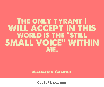 "Mahatma Gandhi poster quote - The only tyrant i will accept in this world is the ""still small.. - Inspirational quotes"