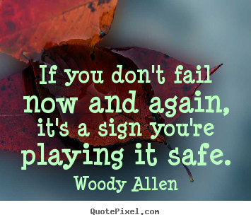 Inspirational quote - If you don't fail now and again, it's a sign you're playing..