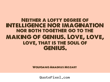 Quotes about inspirational - Neither a lofty degree of intelligence nor imagination..