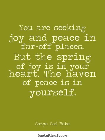 How to design image quotes about inspirational - You are seeking joy and peace in far-off places. but the spring..