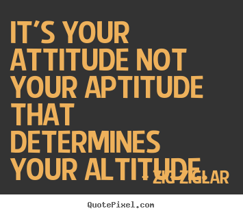 Create graphic picture quotes about inspirational - It's your attitude not your aptitude that determines your altitude.