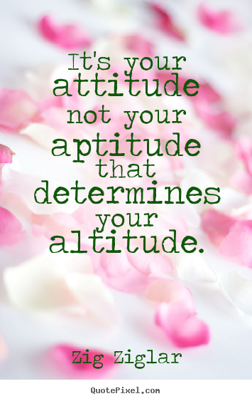 Diy picture quotes about inspirational - It's your attitude not your aptitude that determines..