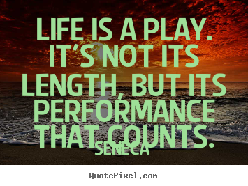 Quotes about inspirational - Life is a play. it's not its length, but its performance that counts.