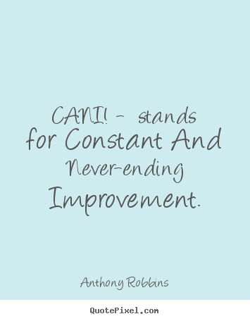 Make custom picture sayings about inspirational - Cani! - stands for constant and never-ending improvement.