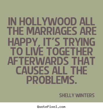 Shelly Winters picture quotes - In hollywood all the marriages are happy, it's trying.. - Inspirational sayings