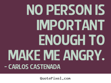 Create custom picture quotes about inspirational - No person is important enough to make me angry.