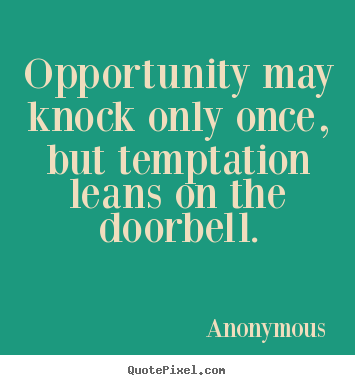 Design your own picture quotes about inspirational - Opportunity may knock only once, but temptation leans..