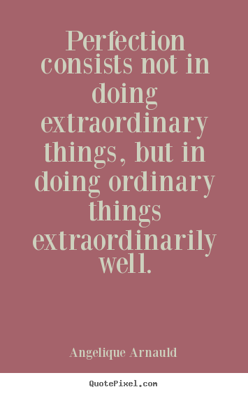 Make custom picture quotes about inspirational - Perfection consists not in doing extraordinary things, but in doing..