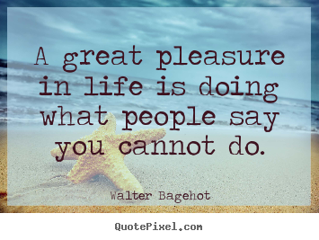 Quotes about inspirational - A great pleasure in life is doing what people say you..