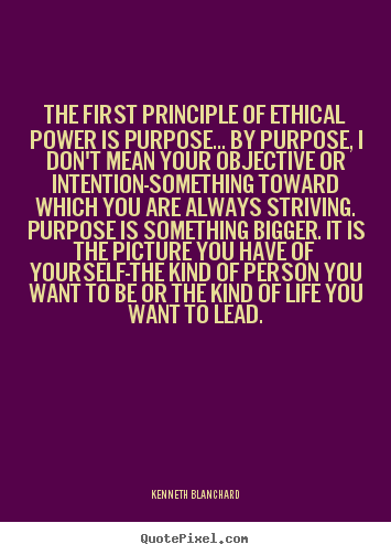 Quotes about inspirational - The first principle of ethical power is purpose... by..