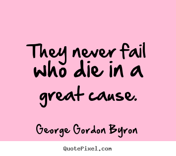 Customize picture quotes about inspirational - They never fail who die in a great cause.