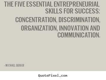 The five essential entrepreneurial skills for.. Michael Gerber famous inspirational quotes