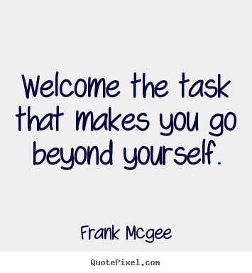 Inspirational quote - Welcome the task that makes you go beyond yourself.