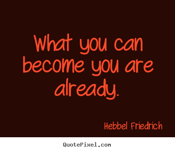 Inspirational quotes - What you can become you are already.