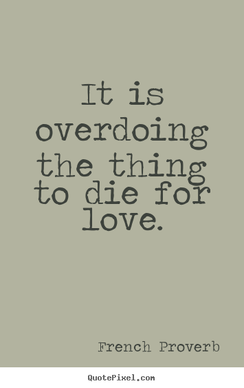 Make photo quotes about inspirational - It is overdoing the thing to die for love.