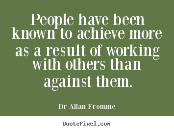Dr Allan Fromme picture quotes - People have been known to achieve more as.. - Inspirational quotes