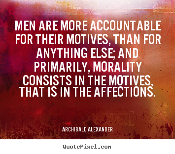 Quote about inspirational - Men are more accountable for their motives, than for..