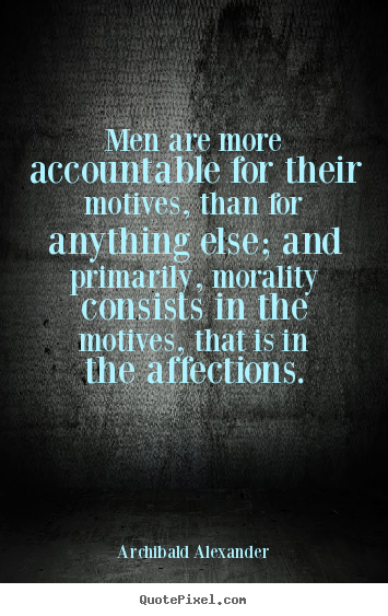 Quotes about inspirational - Men are more accountable for their motives, than for anything..