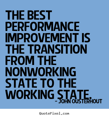 John Ousterhout photo quotes - The best performance improvement is the transition from the nonworking.. - Inspirational quotes