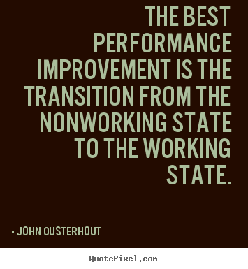 John Ousterhout picture quotes - The best performance improvement is the.. - Inspirational quotes