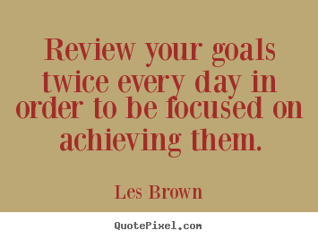 Inspirational quote - Review your goals twice every day in order to be focused on achieving..
