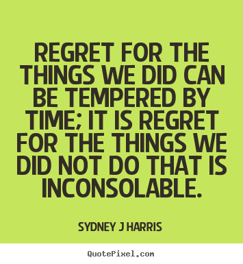 Quotes about inspirational - Regret for the things we did can be tempered..