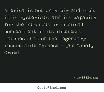 Inspirational quote - America is not only big and rich, it is mysterious; and its capacity..