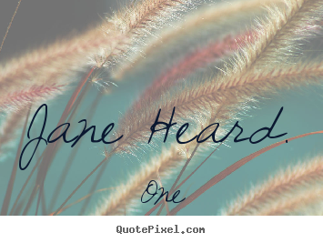 Quotes about inspirational - Jane heard.