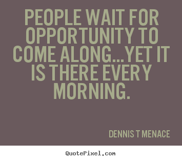 Quotes about inspirational - People wait for opportunity to come along...yet..