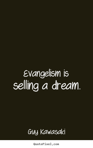 Make custom picture quotes about inspirational - Evangelism is selling a dream.