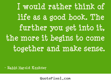 Create graphic image quotes about inspirational - I would rather think of life as a good book. the further..