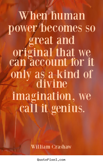 Quotes about inspirational - When human power becomes so great and original that we can account..