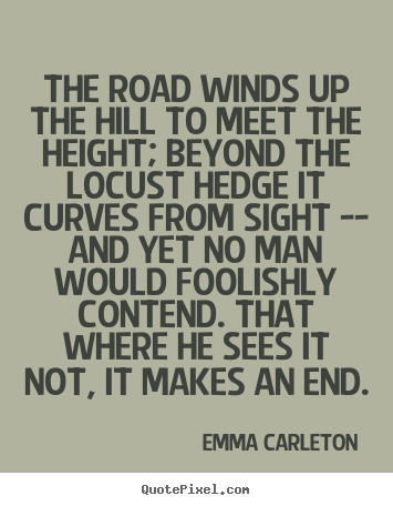 Quotes about inspirational - The road winds up the hill to meet the height; beyond the locust hedge..