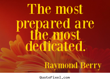 Quote about inspirational - The most prepared are the most dedicated.