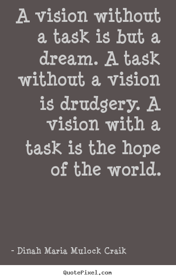 Make photo quotes about inspirational - A vision without a task is but a dream. a..