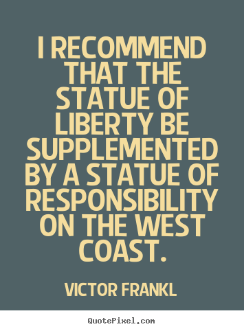 Quotes about inspirational - I recommend that the statue of liberty be supplemented by a statue of..