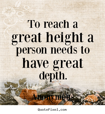 Anonymous picture quotes - To reach a great height a person needs to have.. - Inspirational quotes