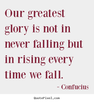 Quotes about inspirational - Our greatest glory is not in never falling but in rising..