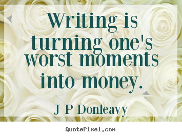 Create graphic picture quote about inspirational - Writing is turning one's worst moments into money.