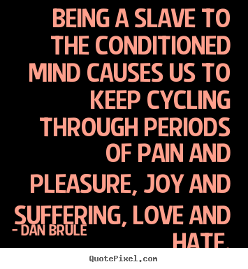 Design picture quotes about inspirational - Being a slave to the conditioned mind causes us to keep cycling..