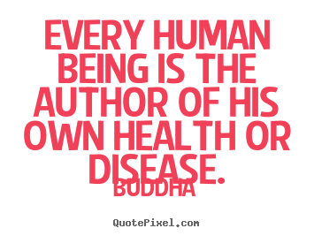 Inspirational quote - Every human being is the author of his own health or disease.
