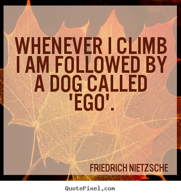 Quote about inspirational - Whenever i climb i am followed by a dog called..