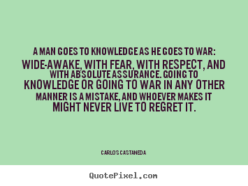 Quotes about inspirational - A man goes to knowledge as he goes to war: wide-awake,..