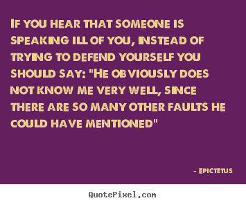 Quotes about inspirational - If you hear that someone is speaking ill of you, instead of trying..
