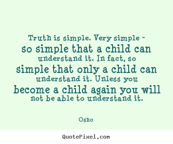 Create graphic picture quote about inspirational - Truth is simple. very simple - so simple that a child can understand it...
