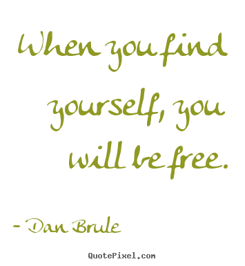 Quotes about inspirational - When you find yourself, you will be free.