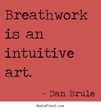 Quote about inspirational - Breathwork is an intuitive art.