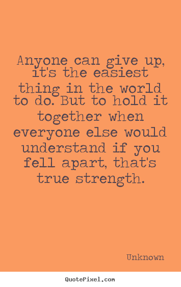 Unknown image quotes - Anyone can give up, it's the easiest thing in the.. - Inspirational quotes