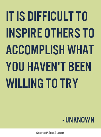 Make picture quotes about inspirational - It is difficult to inspire others to accomplish what..