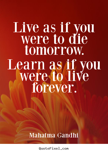 Create image sayings about inspirational - Live as if you were to die tomorrow. learn as if you were..